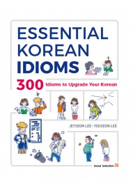 Essential Korean Idioms 300 Idioms to upgrade your Korean